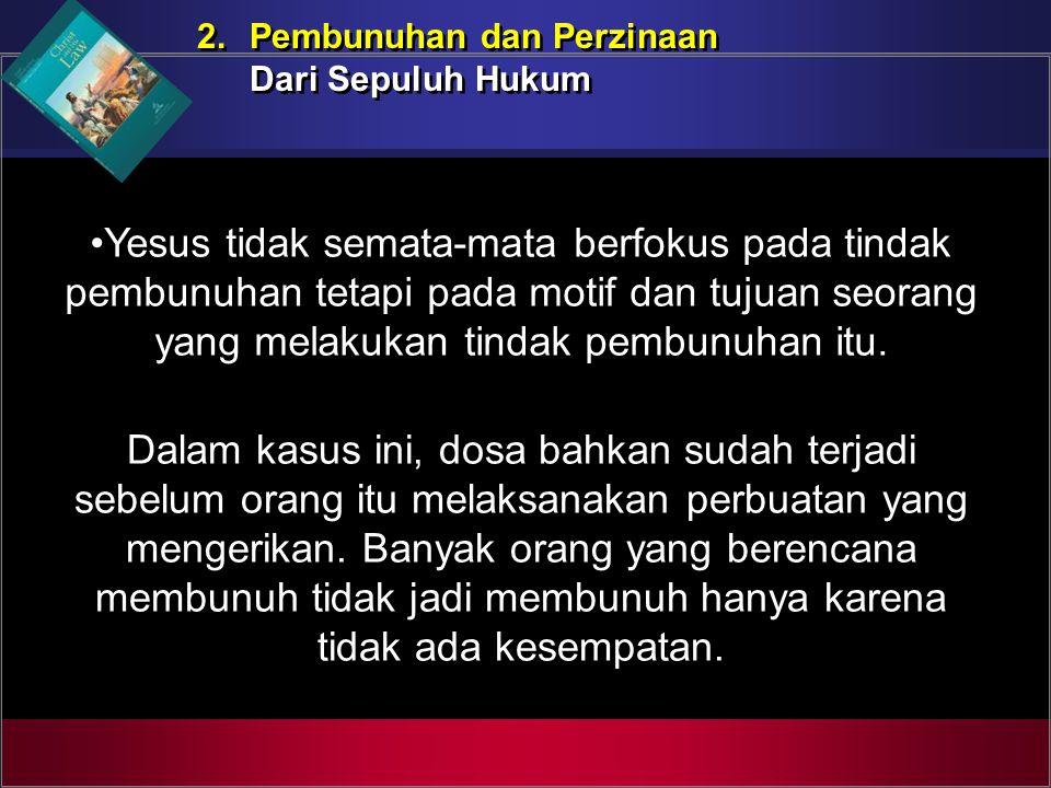 2. Pembunuhan dan Perzinaan Dari Sepuluh Hukum 2. Pembunuhan dan Perzinaan Dari Sepuluh Hukum Yesus tidak semata-mata berfokus pada tindak pembunuhan