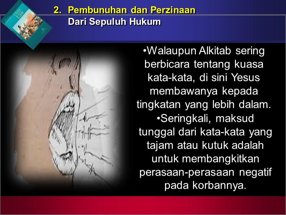 2. Pembunuhan dan Perzinaan Dari Sepuluh Hukum 2. Pembunuhan dan Perzinaan Dari Sepuluh Hukum Walaupun Alkitab sering berbicara tentang kuasa kata-kat