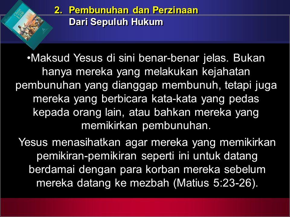 2. Pembunuhan dan Perzinaan Dari Sepuluh Hukum 2. Pembunuhan dan Perzinaan Dari Sepuluh Hukum Maksud Yesus di sini benar-benar jelas. Bukan hanya mere