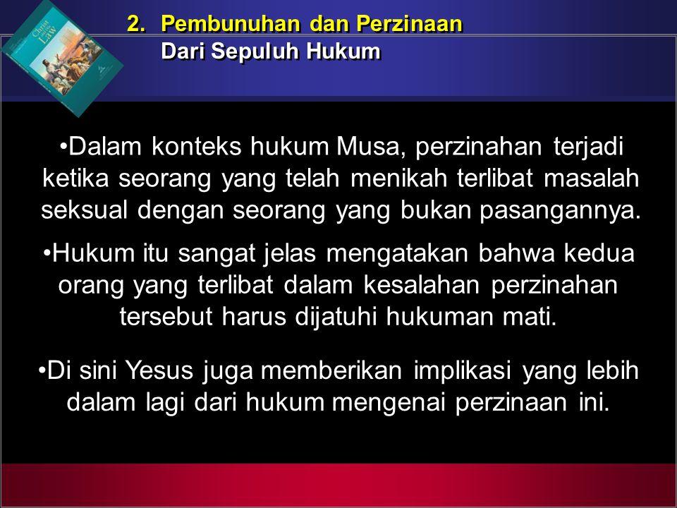 2. Pembunuhan dan Perzinaan Dari Sepuluh Hukum 2. Pembunuhan dan Perzinaan Dari Sepuluh Hukum Dalam konteks hukum Musa, perzinahan terjadi ketika seor