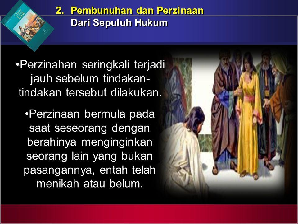 2. Pembunuhan dan Perzinaan Dari Sepuluh Hukum 2. Pembunuhan dan Perzinaan Dari Sepuluh Hukum Perzinahan seringkali terjadi jauh sebelum tindakan- tin