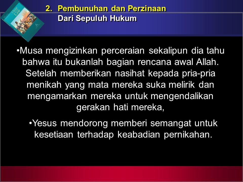 2. Pembunuhan dan Perzinaan Dari Sepuluh Hukum 2. Pembunuhan dan Perzinaan Dari Sepuluh Hukum Musa mengizinkan perceraian sekalipun dia tahu bahwa itu