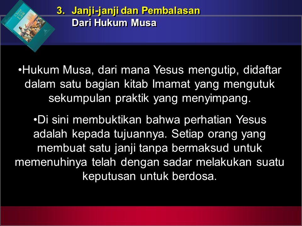 3. Janji-janji dan Pembalasan Dari Hukum Musa 3. Janji-janji dan Pembalasan Dari Hukum Musa Hukum Musa, dari mana Yesus mengutip, didaftar dalam satu