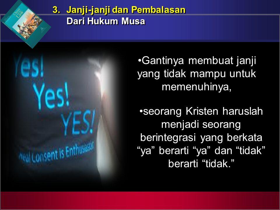 "Gantinya membuat janji yang tidak mampu untuk memenuhinya, seorang Kristen haruslah menjadi seorang berintegrasi yang berkata ""ya"" berarti ""ya"" dan ""t"