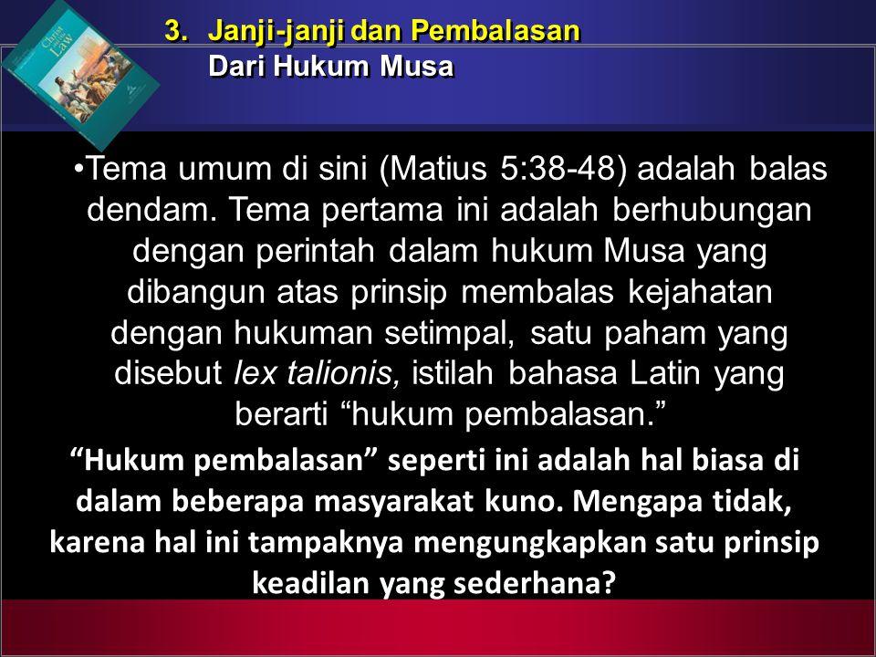 Tema umum di sini (Matius 5:38-48) adalah balas dendam. Tema pertama ini adalah berhubungan dengan perintah dalam hukum Musa yang dibangun atas prinsi