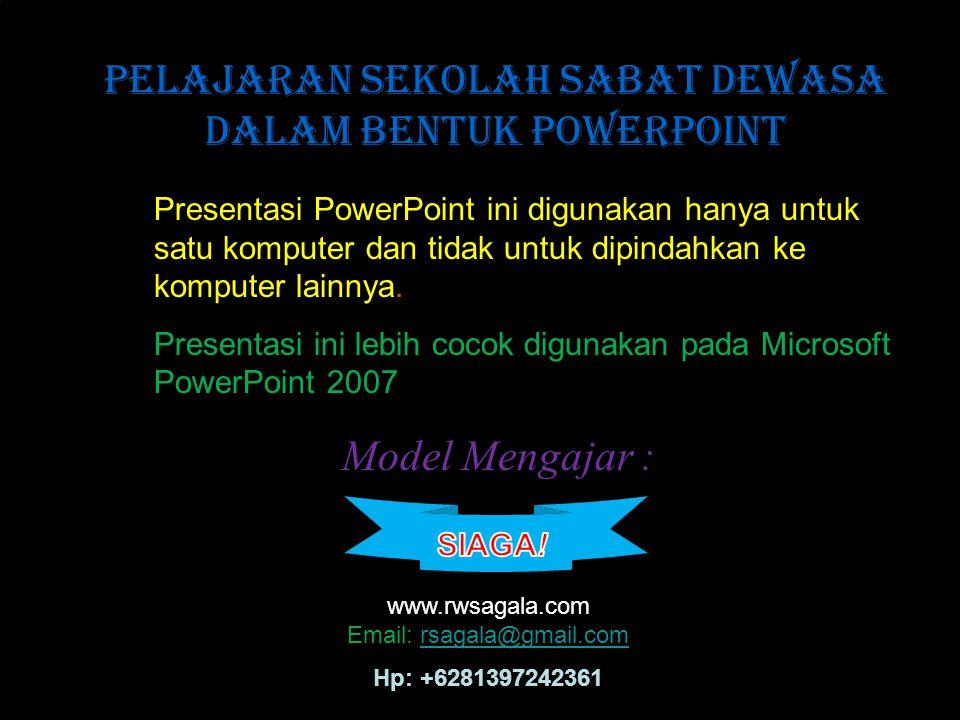 Presentasi PowerPoint ini digunakan hanya untuk satu komputer dan tidak untuk dipindahkan ke komputer lainnya. Presentasi ini lebih cocok digunakan pa