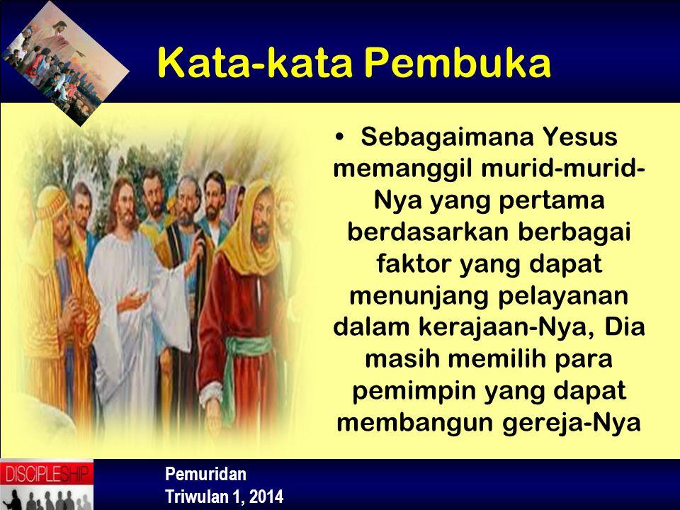 Pemuridan Triwulan 1, 2014 Sebagaimana Yesus memanggil murid-murid- Nya yang pertama berdasarkan berbagai faktor yang dapat menunjang pelayanan dalam