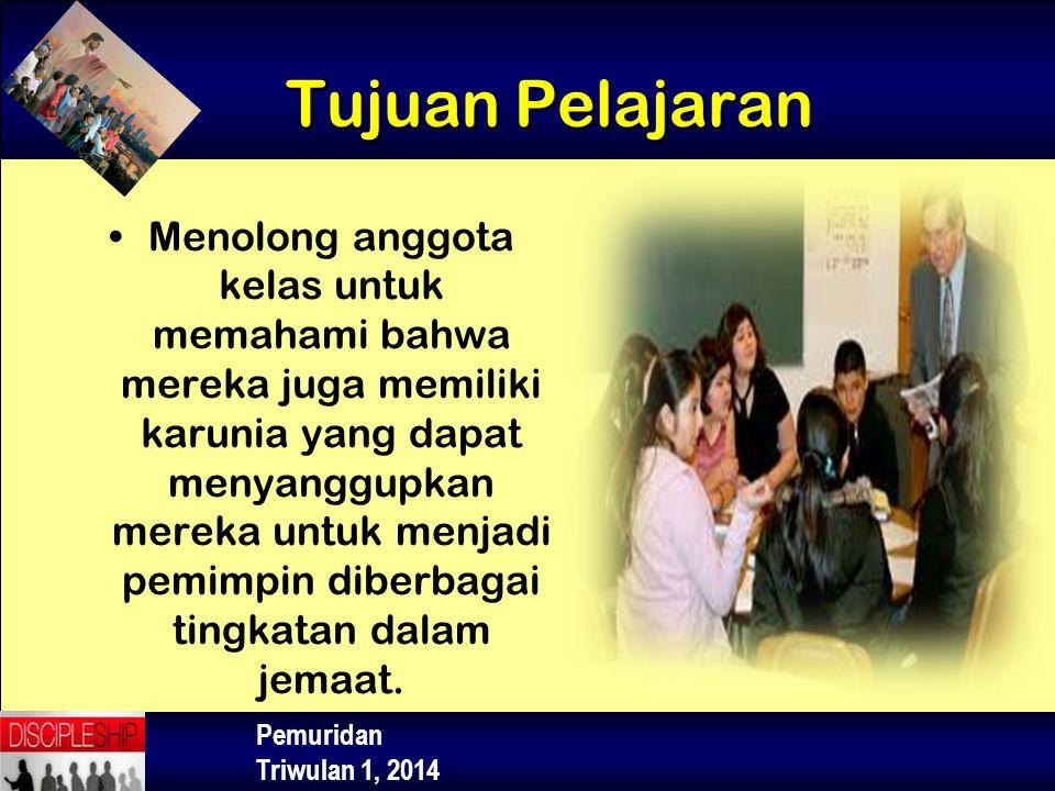 Pemuridan Triwulan 1, 2014 Menolong anggota kelas untuk memahami bahwa mereka juga memiliki karunia yang dapat menyanggupkan mereka untuk menjadi pemi