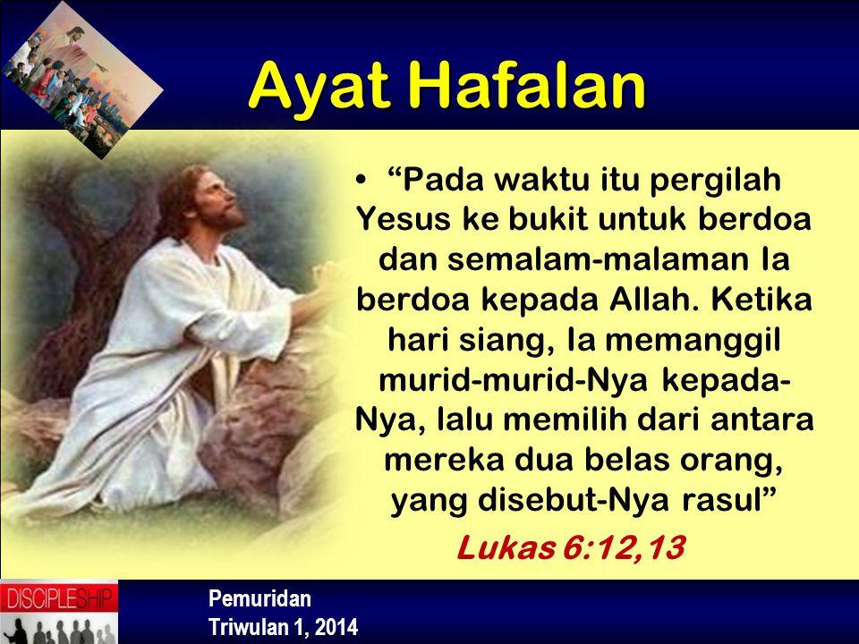 """Pemuridan Triwulan 1, 2014 """"Pada waktu itu pergilah Yesus ke bukit untuk berdoa dan semalam-malaman Ia berdoa kepada Allah. Ketika hari siang, Ia mema"""