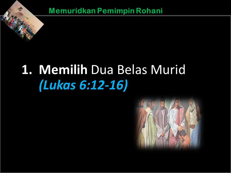 b b Understand the purposes of marriageA Memuridkan Pemimpin Rohani 1. Memilih Dua Belas Murid (Lukas 6:12-16)
