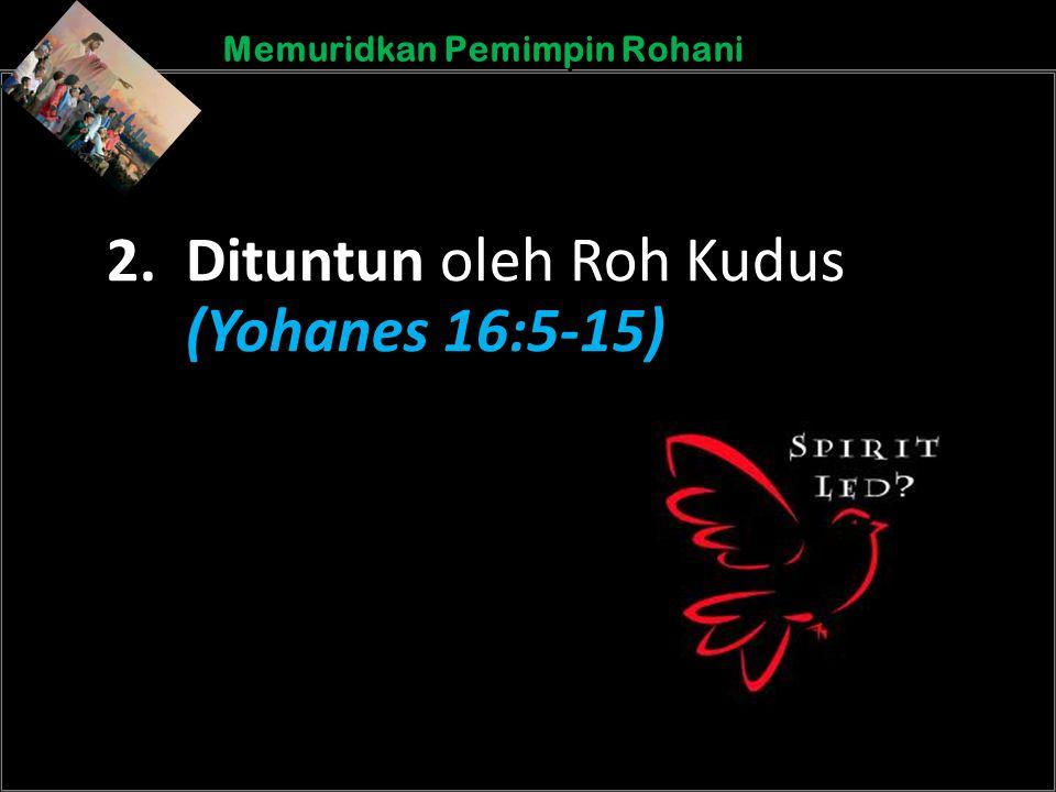 b b Understand the purposes of marriageA Memuridkan Pemimpin Rohani 2. Dituntun oleh Roh Kudus (Yohanes 16:5-15)