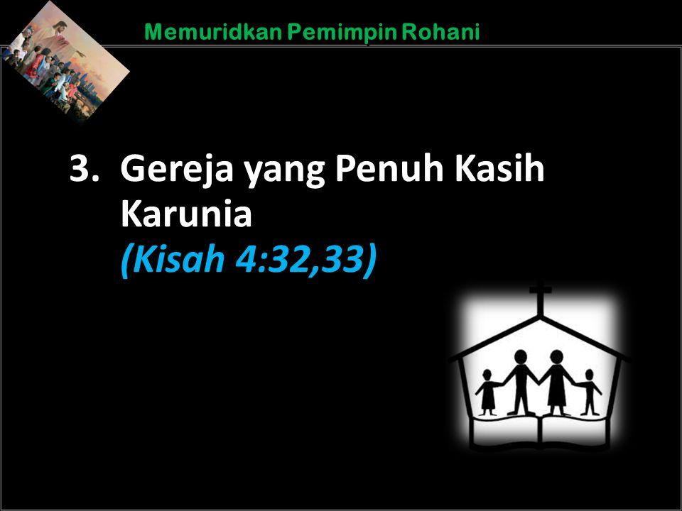 b b Understand the purposes of marriageA Memuridkan Pemimpin Rohani 3. Gereja yang Penuh Kasih Karunia (Kisah 4:32,33)