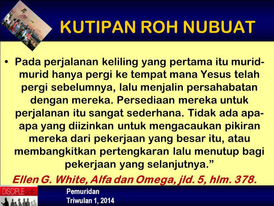 Pemuridan Triwulan 1, 2014 Pada perjalanan keliling yang pertama itu murid- murid hanya pergi ke tempat mana Yesus telah pergi sebelumnya, lalu menjal