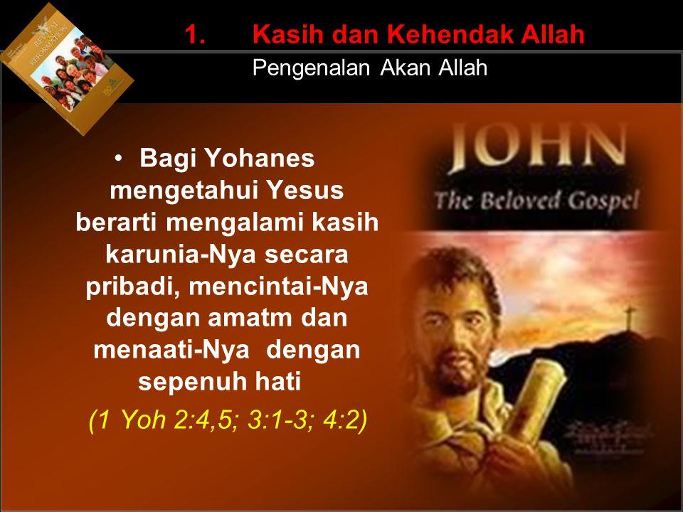 Bagi Yohanes mengetahui Yesus berarti mengalami kasih karunia-Nya secara pribadi, mencintai-Nya dengan amatm dan menaati-Nya dengan sepenuh hati (1 Yo