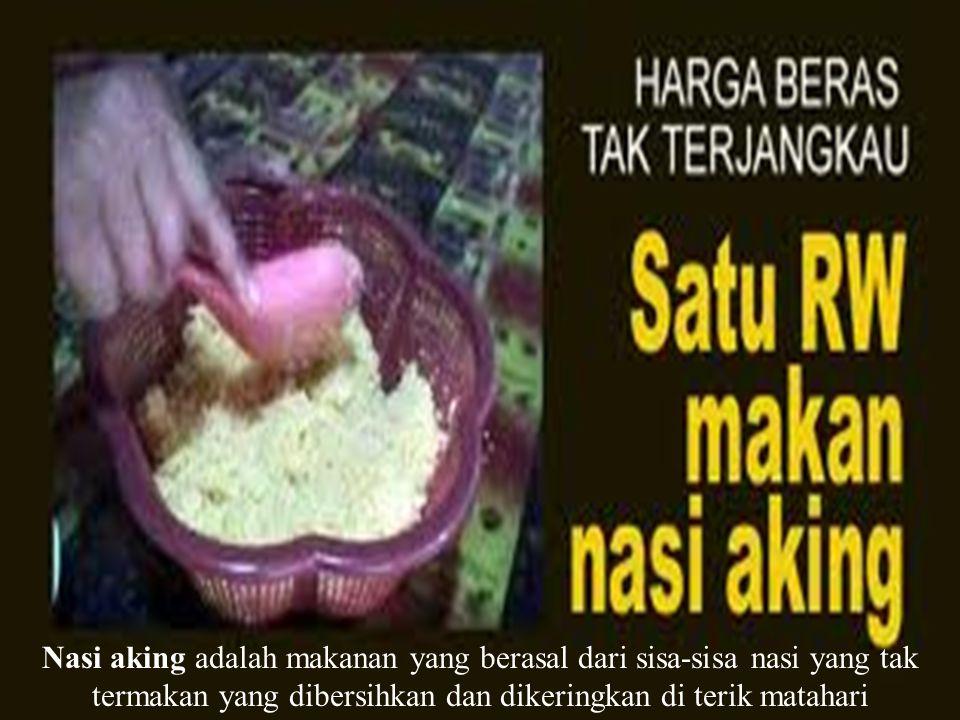Nasi aking adalah makanan yang berasal dari sisa-sisa nasi yang tak termakan yang dibersihkan dan dikeringkan di terik matahari