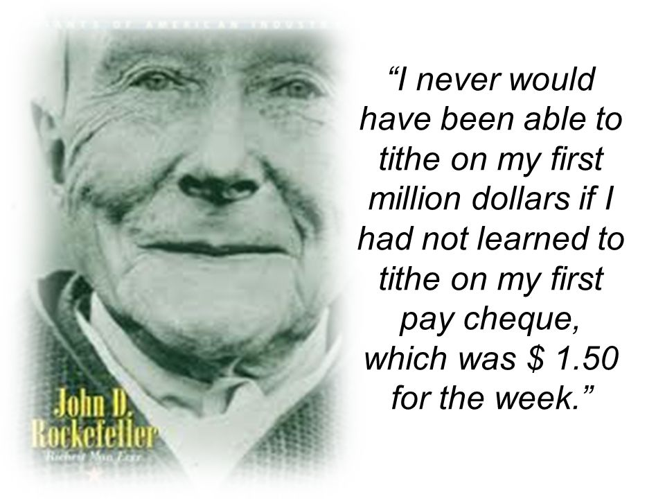 """I never would have been able to tithe on my first million dollars if I had not learned to tithe on my first pay cheque, which was $ 1.50 for the week"