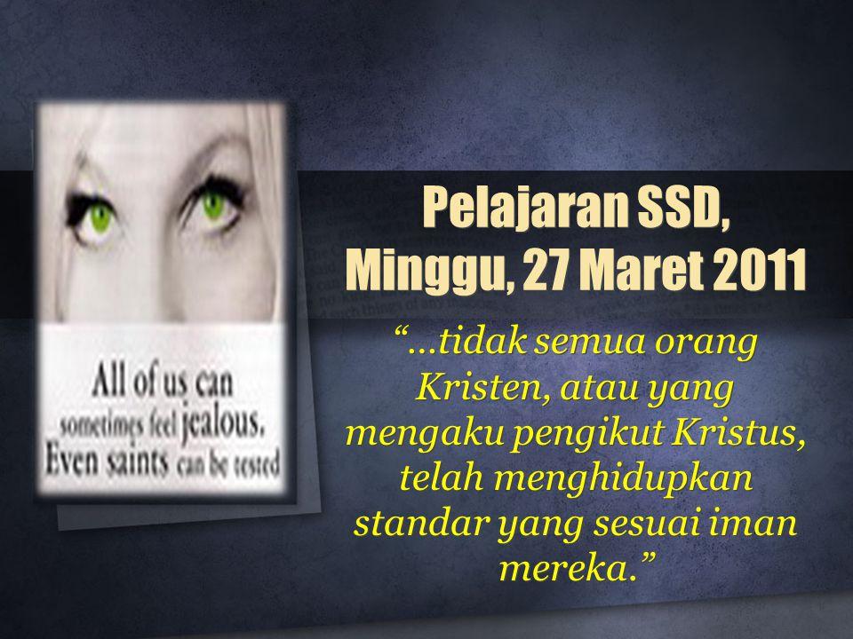 """Pelajaran SSD, Minggu, 27 Maret 2011 """"…tidak semua orang Kristen, atau yang mengaku pengikut Kristus, telah menghidupkan standar yang sesuai iman mere"""