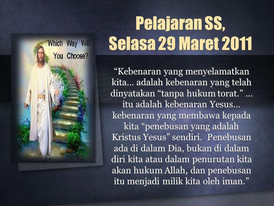 """Pelajaran SS, Selasa 29 Maret 2011 """"Kebenaran yang menyelamatkan kita… adalah kebenaran yang telah dinyatakan """"tanpa hukum torat."""" … itu adalah kebena"""