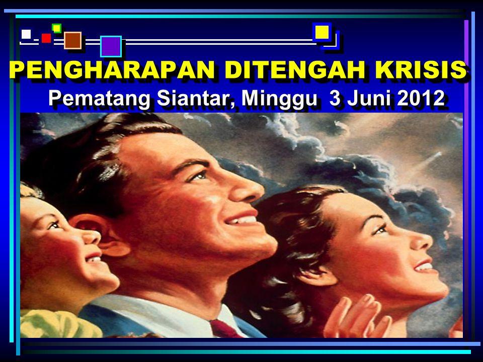 PENGHARAPAN DITENGAH KRISIS Pematang Siantar, Minggu 3 Juni 2012