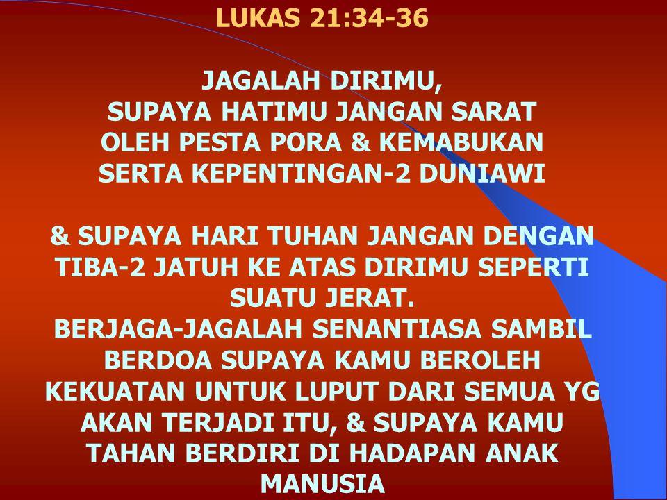 1 YOHANES 2:28 MAKA SEKARANG, ANAK-ANAKKU, TINGGALLAH DI DALAM KRISTUS SUPAYA APABILA IA MENYATAKAN DIRINYA, KITA BEROLEH KEBERANIAN PERCAYA & TIDAK USAH MALU TERHADAP DIA PADA HARI KEDATANGANNYA