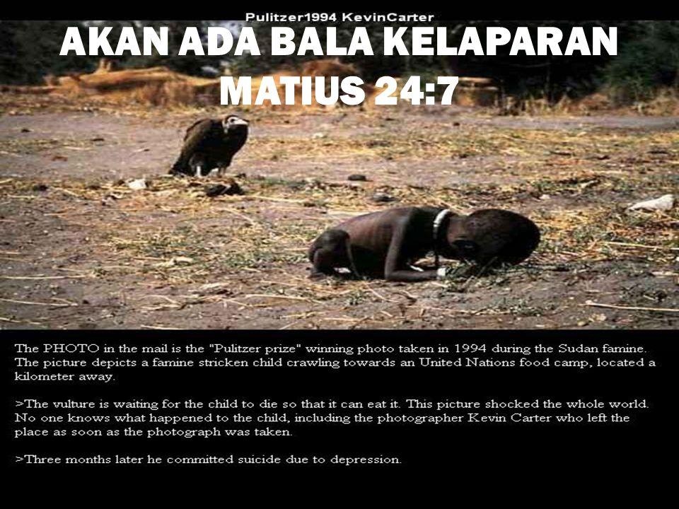 AKAN ADA BALA KELAPARAN MATIUS 24:7