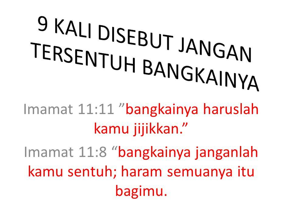 Ulangan 14:8 Daging binatang- binatang itu janganlah kamu makan dan janganlah kamu terkena bangkainya.