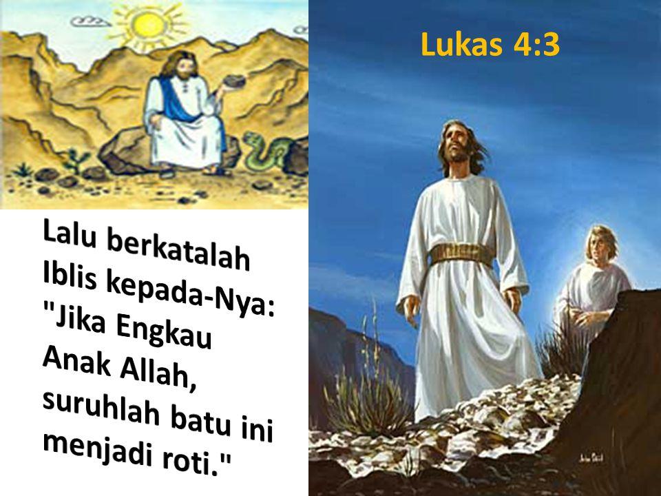 Luke 4:4 Jawab Yesus kepadanya: Ada tertulis: Manusia hidup bukan dari roti saja.