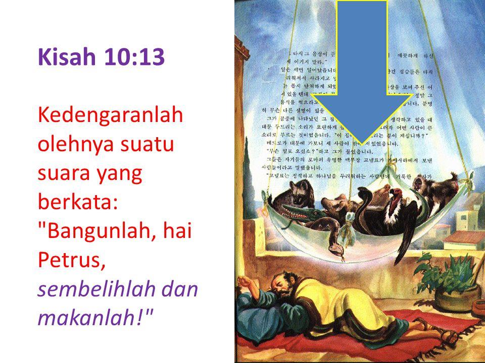 Kisah 10:14 Tetapi Petrus menjawab: Tidak, Tuhan, tidak, sebab aku belum pernah makan sesuatu yang haram dan yang tidak tahir.