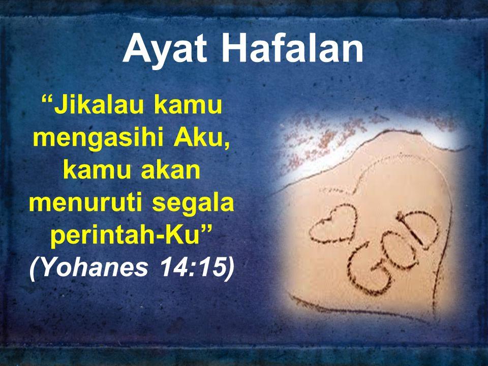 Ayat Hafalan Jikalau kamu mengasihi Aku, kamu akan menuruti segala perintah-Ku (Yohanes 14:15)