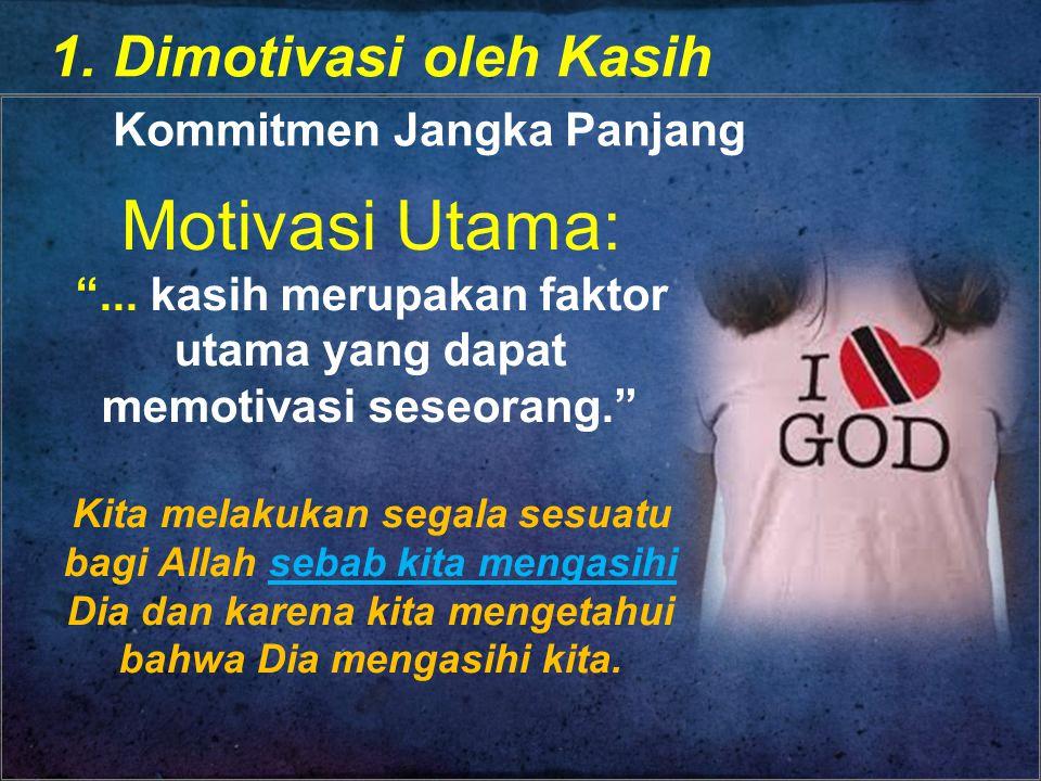 1.Dimotivasi oleh Kasih Kommitmen Jangka Panjang Motivasi Utama: ...