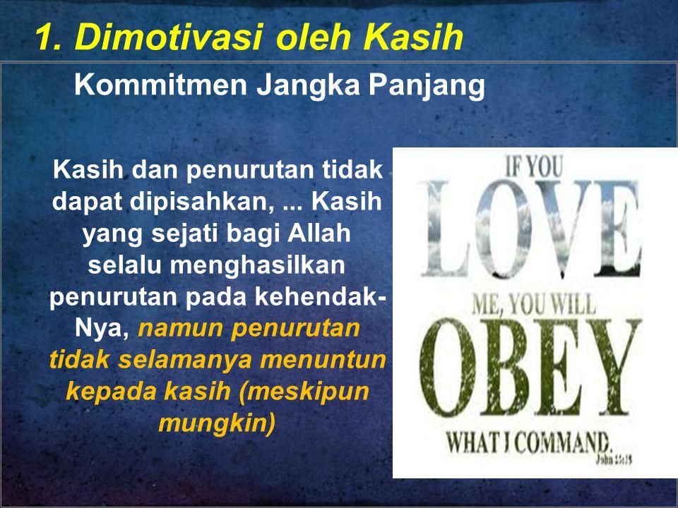 1.Dimotivasi oleh Kasih Kommitmen Jangka Panjang Kasih dan penurutan tidak dapat dipisahkan,...