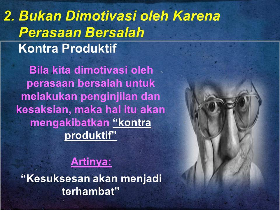 2. Bukan Dimotivasi oleh Karena Perasaan Bersalah Kontra Produktif Bila kita dimotivasi oleh perasaan bersalah untuk melakukan penginjilan dan kesaksi