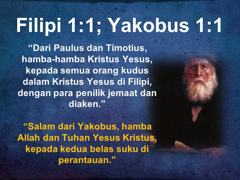 Filipi 1:1; Yakobus 1:1 Dari Paulus dan Timotius, hamba-hamba Kristus Yesus, kepada semua orang kudus dalam Kristus Yesus di Filipi, dengan para penilik jemaat dan diaken. Salam dari Yakobus, hamba Allah dan Tuhan Yesus Kristus, kepada kedua belas suku di perantauan.