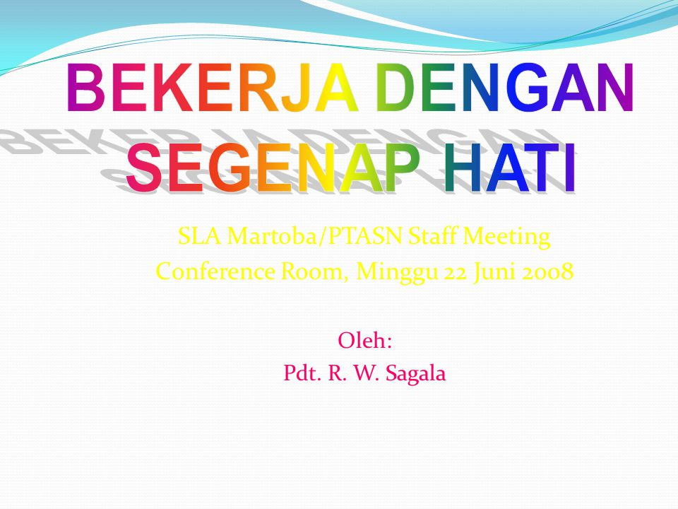 SLA Martoba/PTASN Staff Meeting Conference Room, Minggu 22 Juni 2008 Oleh: Pdt. R. W. Sagala