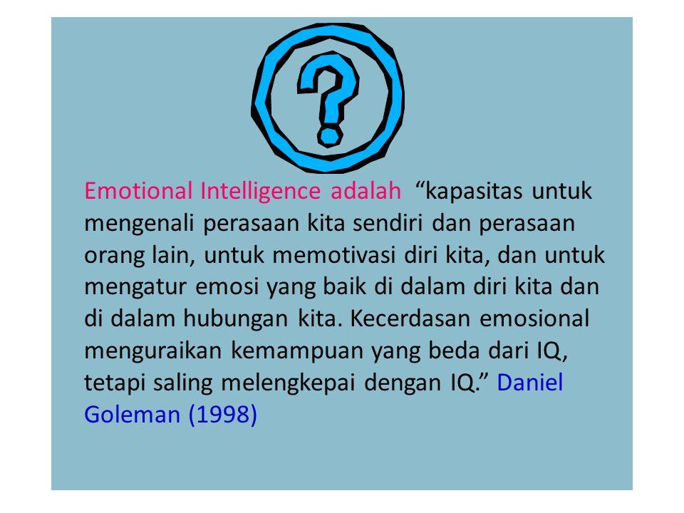 Emotional Intelligence adalah kapasitas untuk mengenali perasaan kita sendiri dan perasaan orang lain, untuk memotivasi diri kita, dan untuk mengatur emosi yang baik di dalam diri kita dan di dalam hubungan kita.