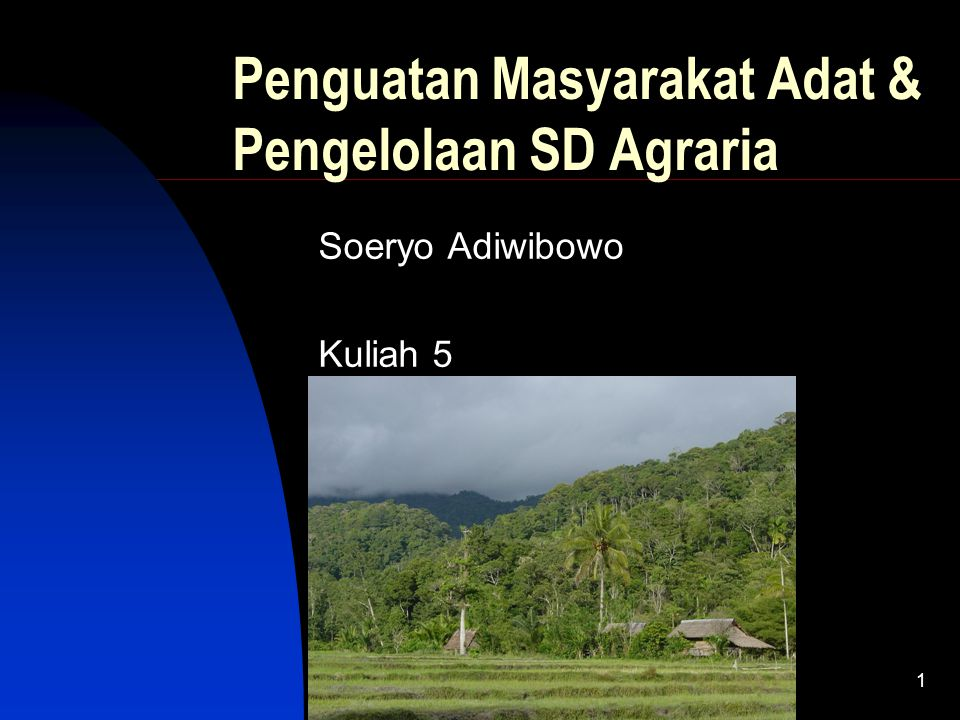 1 Penguatan Masyarakat Adat & Pengelolaan SD Agraria Soeryo Adiwibowo Kuliah 5