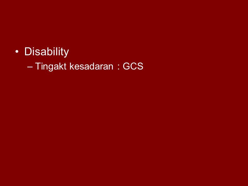 Disability –Tingakt kesadaran : GCS
