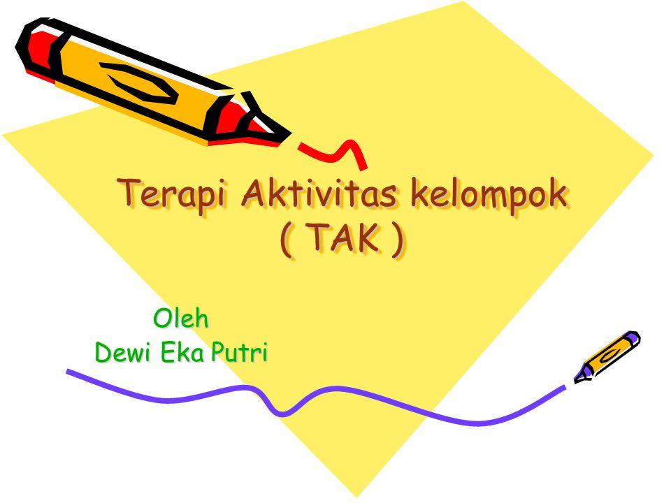 Terapi Aktivitas kelompok ( TAK ) Oleh Dewi Eka Putri