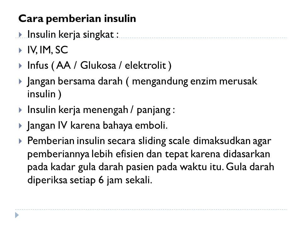 Cara pemberian insulin  Insulin kerja singkat :  IV, IM, SC  Infus ( AA / Glukosa / elektrolit )  Jangan bersama darah ( mengandung enzim merusak