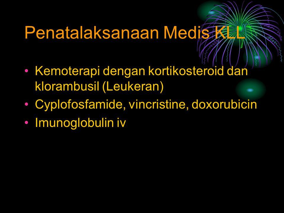 Kemoterapi dengan kortikosteroid dan klorambusil (Leukeran) Cyplofosfamide, vincristine, doxorubicin Imunoglobulin iv Penatalaksanaan Medis KLL