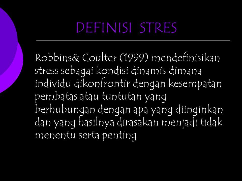 Robbins& Coulter (1999) mendefinisikan stress sebagai kondisi dinamis dimana individu dikonfrontir dengan kesempatan pembatas atau tuntutan yang berhubungan dengan apa yang diinginkan dan yang hasilnya dirasakan menjadi tidak menentu serta penting DEFINISI STRES