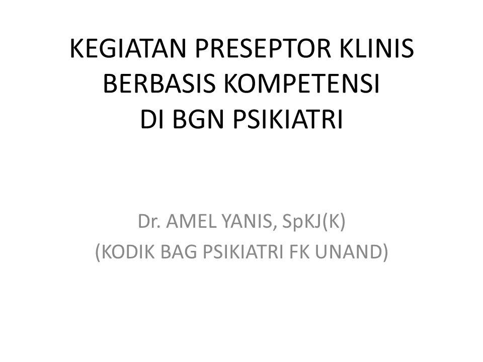 KEGIATAN PRESEPTOR KLINIS BERBASIS KOMPETENSI DI BGN PSIKIATRI Dr. AMEL YANIS, SpKJ(K) (KODIK BAG PSIKIATRI FK UNAND)