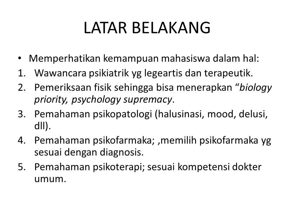 LATAR BELAKANG Memperhatikan kemampuan mahasiswa dalam hal: 1.Wawancara psikiatrik yg legeartis dan terapeutik. 2.Pemeriksaan fisik sehingga bisa mene