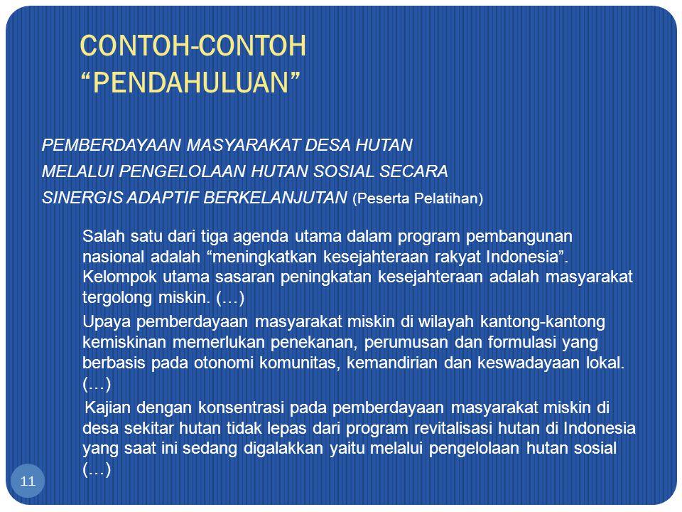 CONTOH-CONTOH PENDAHULUAN 11 PEMBERDAYAAN MASYARAKAT DESA HUTAN MELALUI PENGELOLAAN HUTAN SOSIAL SECARA SINERGIS ADAPTIF BERKELANJUTAN (Peserta Pelatihan) Salah satu dari tiga agenda utama dalam program pembangunan nasional adalah meningkatkan kesejahteraan rakyat Indonesia .