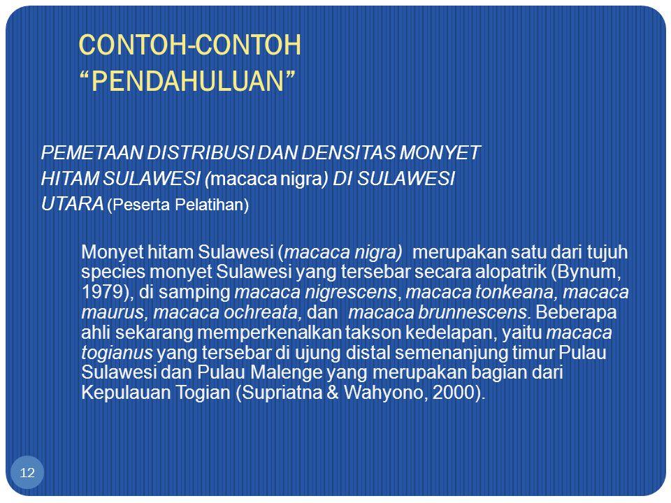 CONTOH-CONTOH PENDAHULUAN 12 PEMETAAN DISTRIBUSI DAN DENSITAS MONYET HITAM SULAWESI (macaca nigra) DI SULAWESI UTARA (Peserta Pelatihan) Monyet hitam Sulawesi (macaca nigra) merupakan satu dari tujuh species monyet Sulawesi yang tersebar secara alopatrik (Bynum, 1979), di samping macaca nigrescens, macaca tonkeana, macaca maurus, macaca ochreata, dan macaca brunnescens.