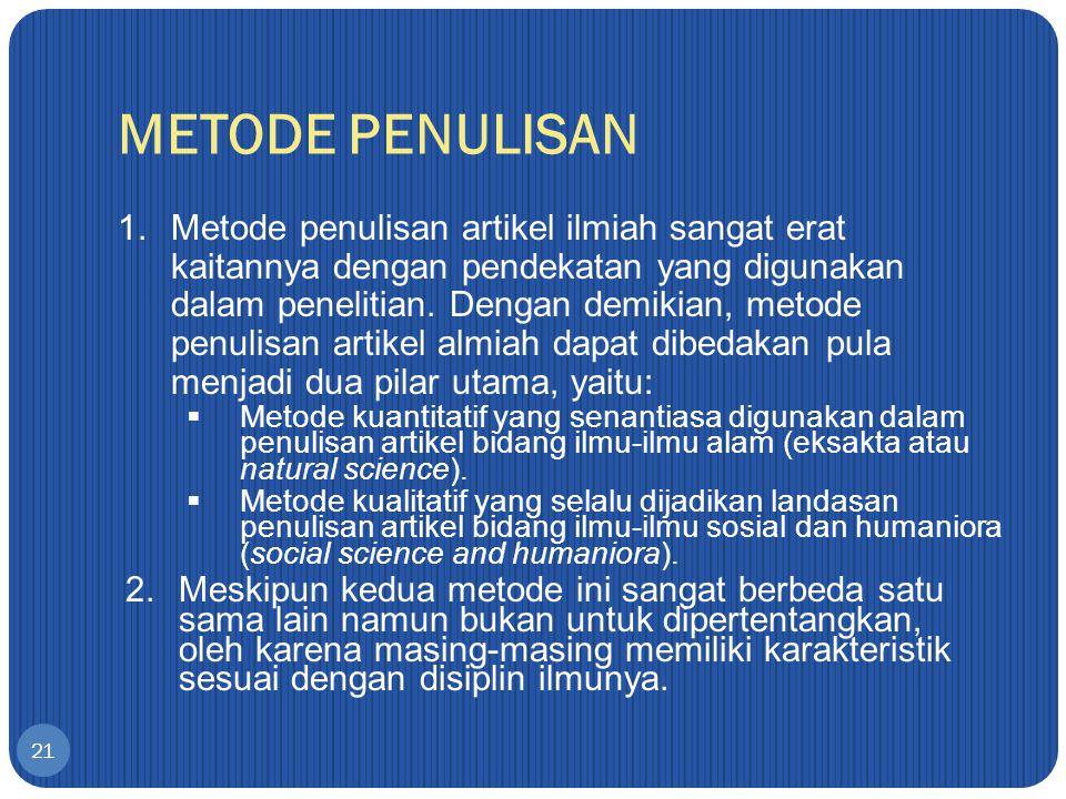 METODE PENULISAN 21 1.Metode penulisan artikel ilmiah sangat erat kaitannya dengan pendekatan yang digunakan dalam penelitian.