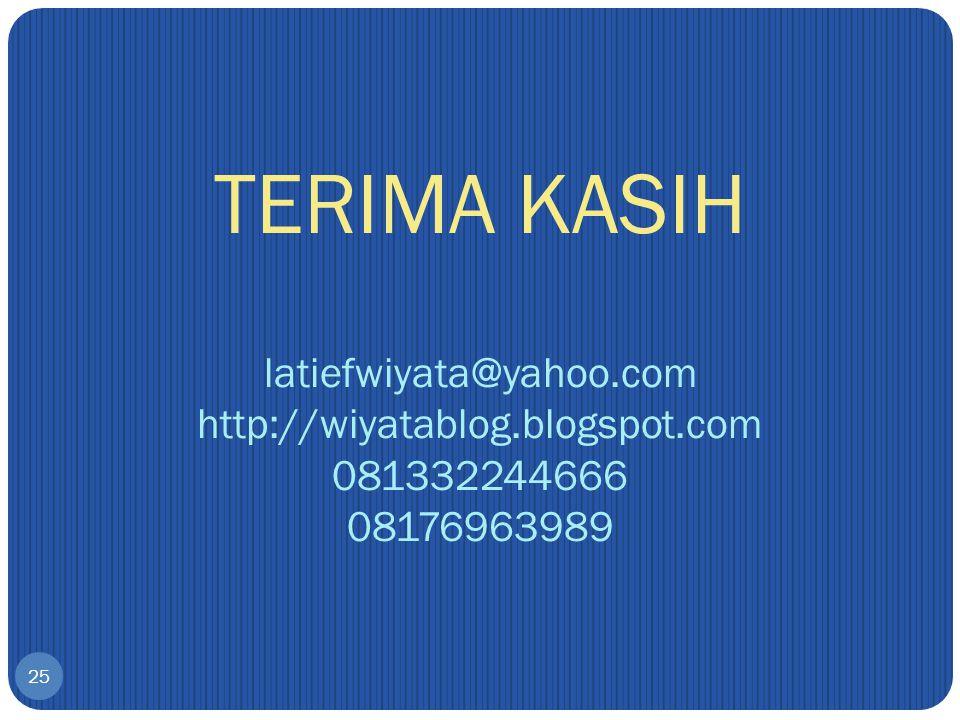 25 TERIMA KASIH latiefwiyata@yahoo.com http://wiyatablog.blogspot.com 081332244666 08176963989