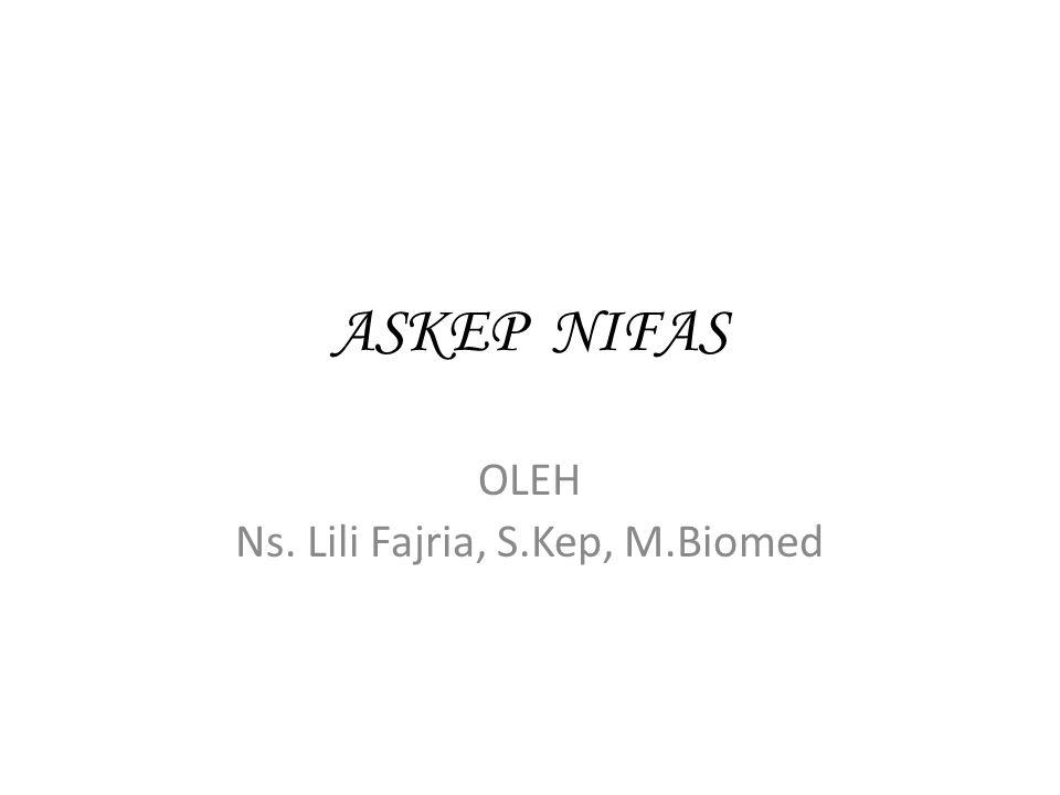 ASKEP NIFAS OLEH Ns. Lili Fajria, S.Kep, M.Biomed