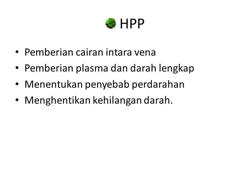 HPP Pemberian cairan intara vena Pemberian plasma dan darah lengkap Menentukan penyebab perdarahan Menghentikan kehilangan darah.