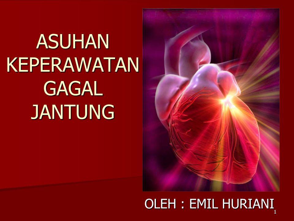 1 ASUHAN KEPERAWATAN GAGAL JANTUNG OLEH : EMIL HURIANI
